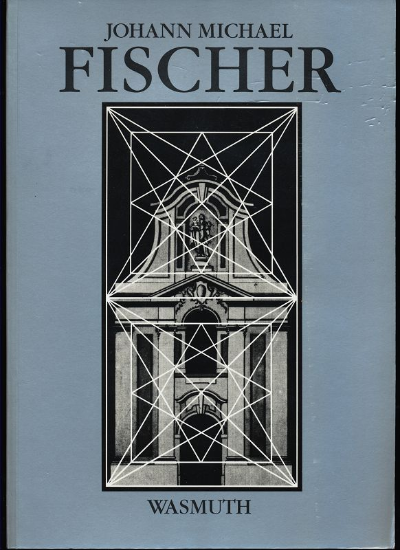 Dischinger, Gabriele (Hrsg.) und Peter Franz: Johann Michael Fischer 1692 - 1766 , Band I , Erschien anläßlich der Ausstellung in Burglengenfeld 1995 (1. Band)