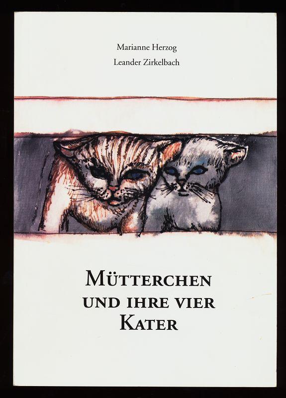 Herzog, Marianne, Leander Zirkelbach und Ilona Kohut: Mütterchen und ihre vier Kater.