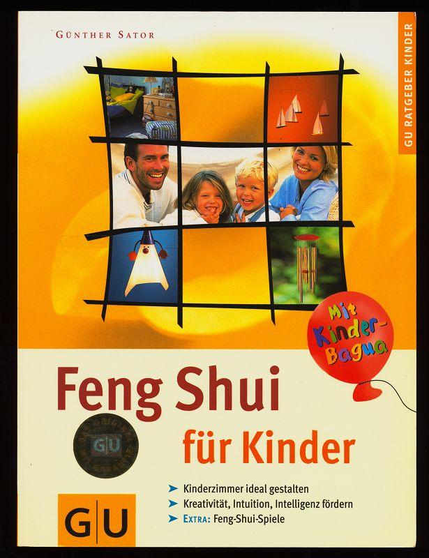 Feng-Shui für Kinder : Kinderzimmer ideal gestalten. Kreativität, Intuition, Intelligenz fördern. Extra: Feng-Shui-Spiele, [mit Kinder-Bagua] 1. Aufl.,
