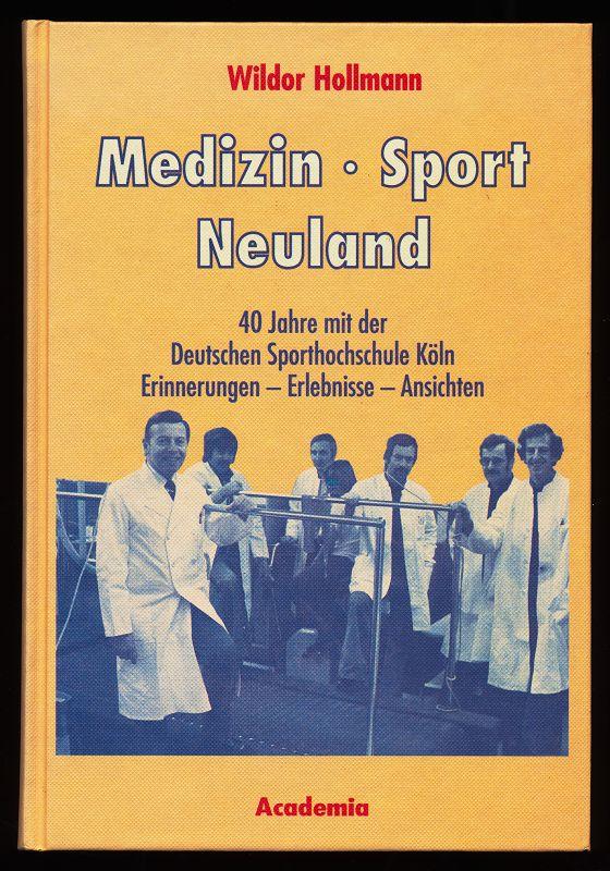 Medizin - Sport - Neuland : 40 Jahre mit der Deutschen Sporthochschule Köln. Erinnerungen - Erlebnisse - Ansichten. 1. Aufl.,