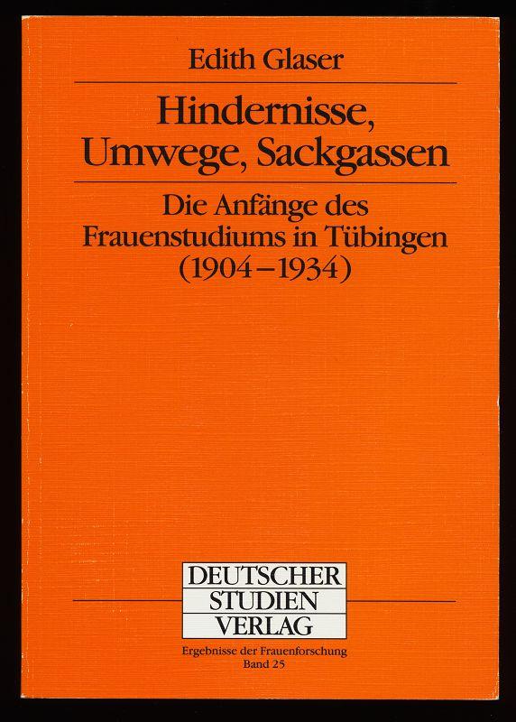 Hindernisse, Umwege, Sackgassen : Die Anfänge des Frauenstudiums in Tübingen (1904 - 1934)