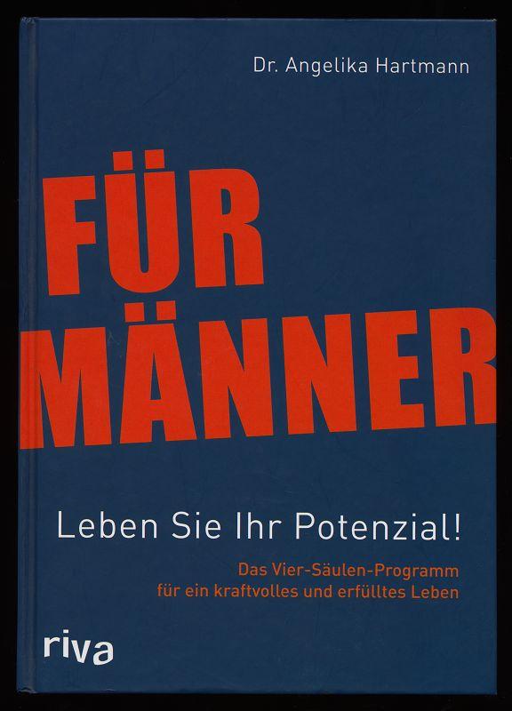 Für Männer : Leben Sie Ihr Potenzial! Das Vier-Säulen-Programm für ein kraftvolles und erfülltes Leben. 1. Aufl.,