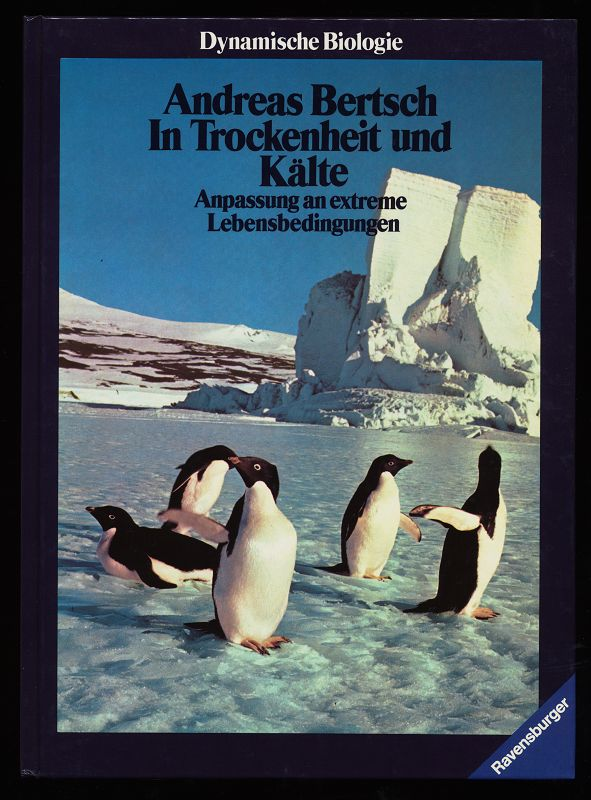 In Trockenheit und Kälte. Anpassung an extreme Lebensbedingungen. Reihe: Dynamische Biologie (Band 6) 2. Aufl.,