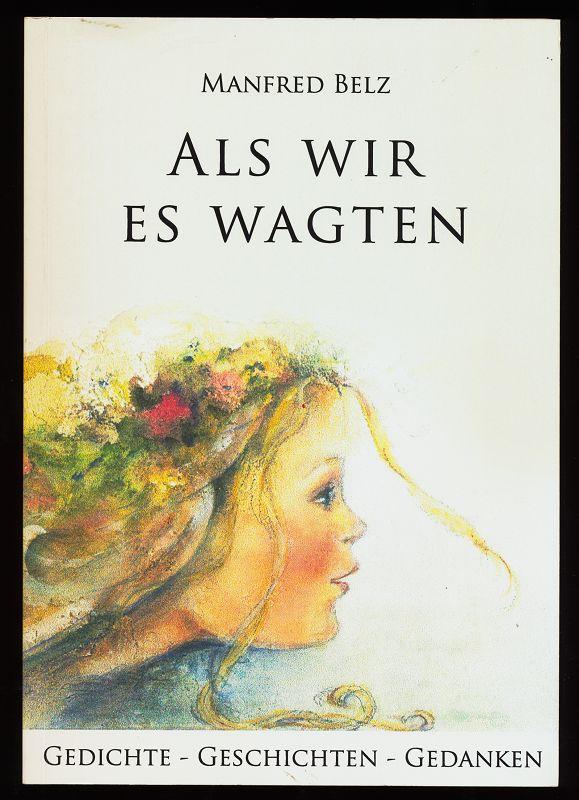 Als wir es wagten : Gedichte - Geschichten - Gedanken.