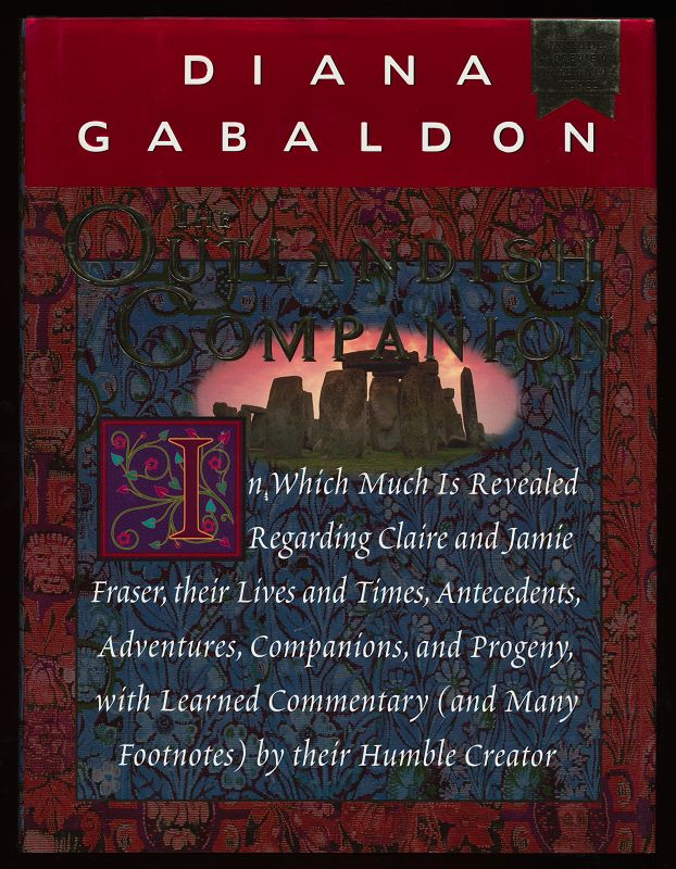 The outlandish companion : in which much is revealed regarding Claire and Jamie Fraser, their lives and times, antecedents, adventures, companions, and progeny, with learned commentary (and many footnotes) by their humble creator / by Diana Gabaldon