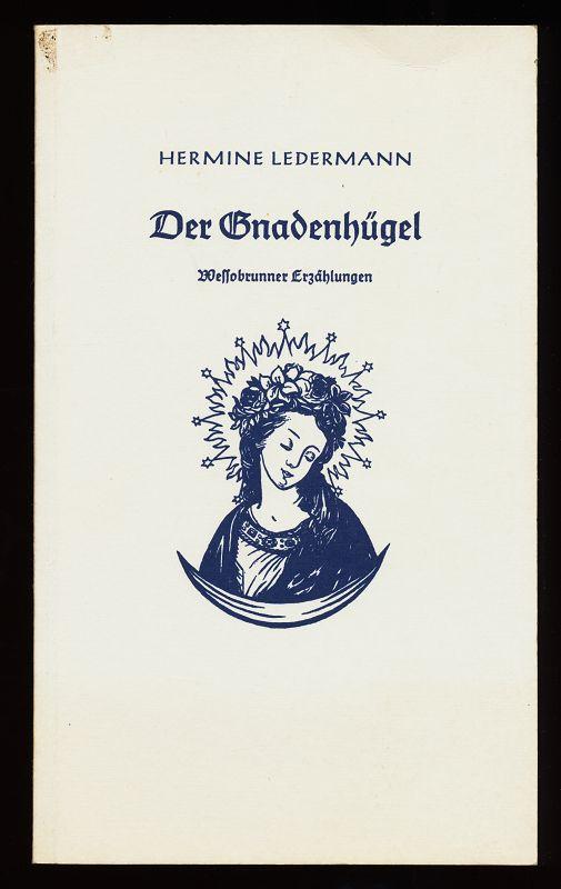 Der Gnadenhügel : Wessobrunner Erzählungen.