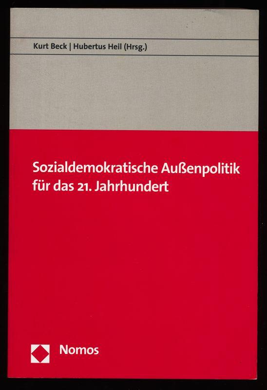 Beck, Kurt [Hrsg.] und Hubertus Heil: Sozialdemokratische Außenpolitik für das 21. Jahrhundert. 1. Aufl.,