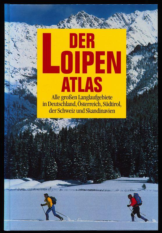 Der Loipenatlas : Alle grossen Langlaufgebiete in Deutschland, Österreich, Italien, der Schweiz und Skandinavien. Ungekürzte Buchgemeinschafts-Lizenzausg.