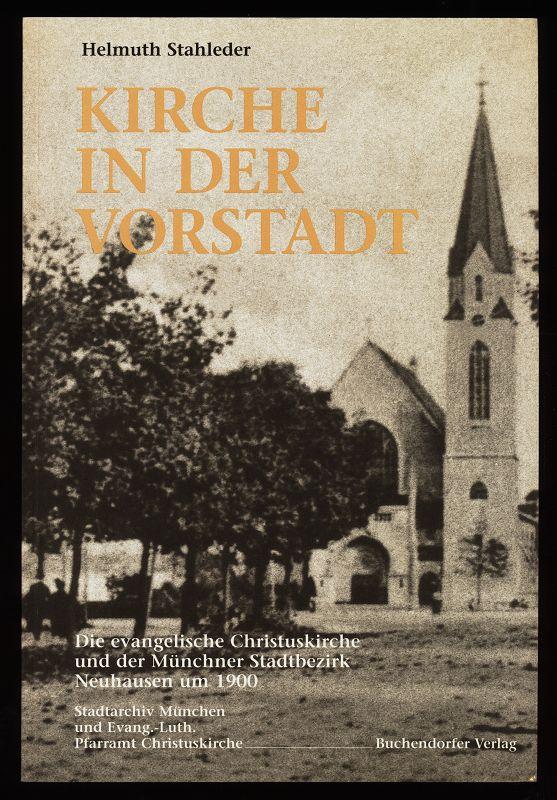 Stahleder, Helmuth: Kirche in der Vorstadt : Die evangelische Christuskirche und der Münchner Stadtbezirk Neuhausen um 1900