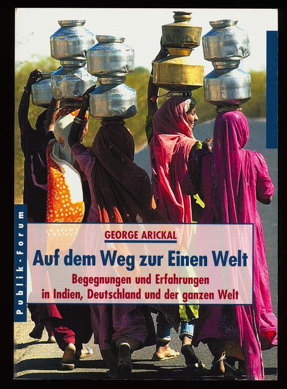 Auf dem Weg zur Einen Welt : Begegnungen und Erfahrungen in Indien, Deutschland und der ganzen Welt. 1. Aufl.,
