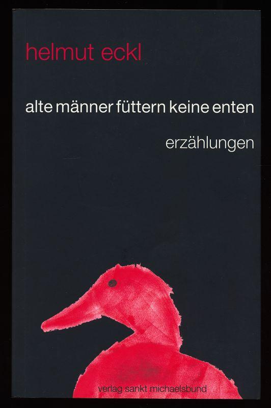 Alte Männer füttern keine Enten [Erzählungen] 1. Aufl.,