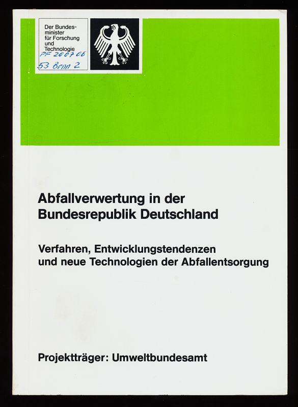 Abfallverwertung in der Bundesrepublik Deutschland : Verfahren, Entwicklungstendenzen und neue Technologien in der kommunalen Abfallentsorgung. 1. Aufl.,