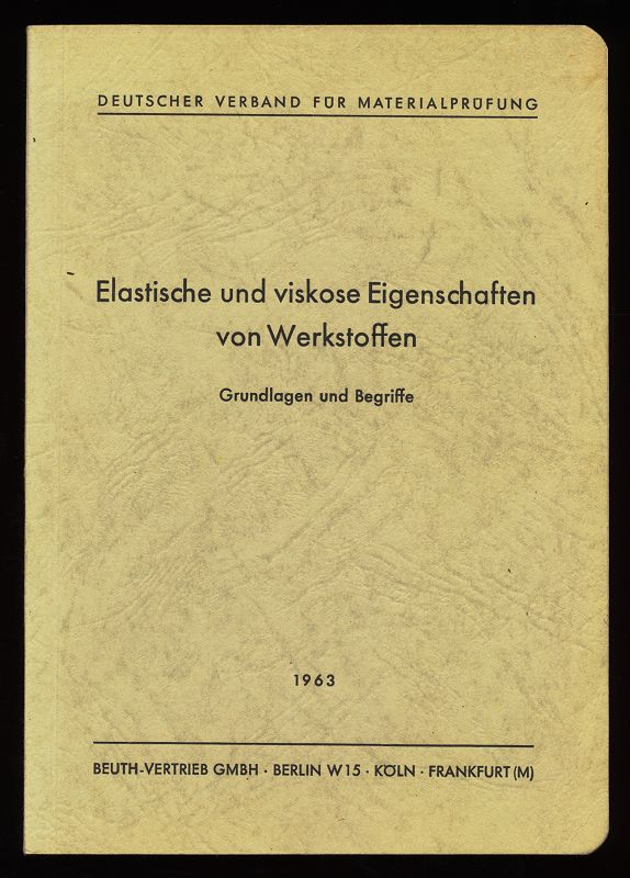 Becker, Gerhard Wilhelm und Hermann Oberst: Elastische und viskose Eigenschaften von Werkstoffen : Grundlagen u. Begriffe.