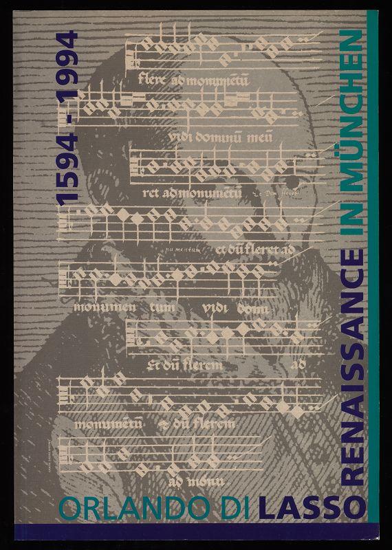 Orlando di Lasso 1594 - 1994 : Renaissance in München. Veranstaltungen der Gesellschaft für Bayerische Musikgeschichte zu Lassos 400. Todestag. Programmbuch mit Texten, Übersetzungen und Abbildungen.