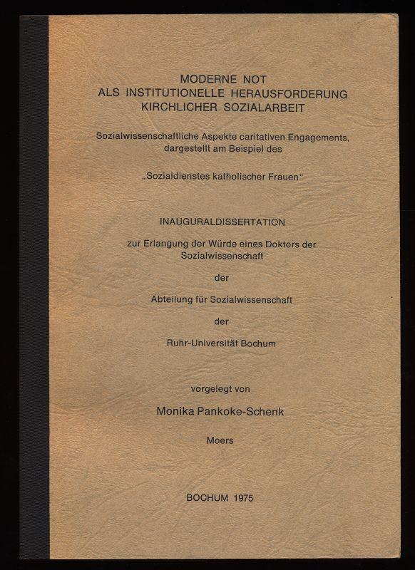 Moderne Not als institutionelle Herausforderung kirchlicher Sozialarbeit : Sozialwissenschaftliche Aspekte caritativen Engagements, dargestellt am Beispiel des Sozialdienstes katholischer Frauen.