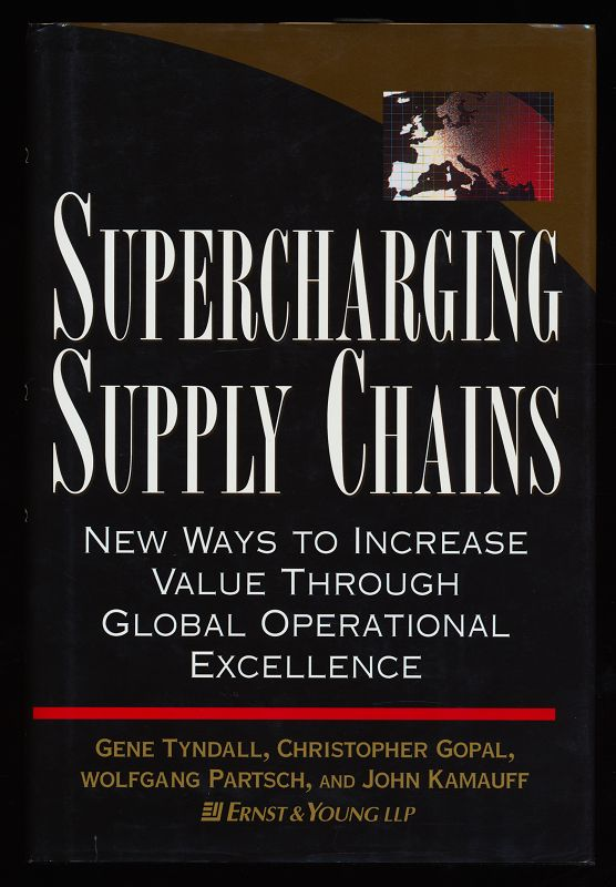 Supercharging Supply Chains : New Ways to Increase Value Through Global Operational Excellence .
