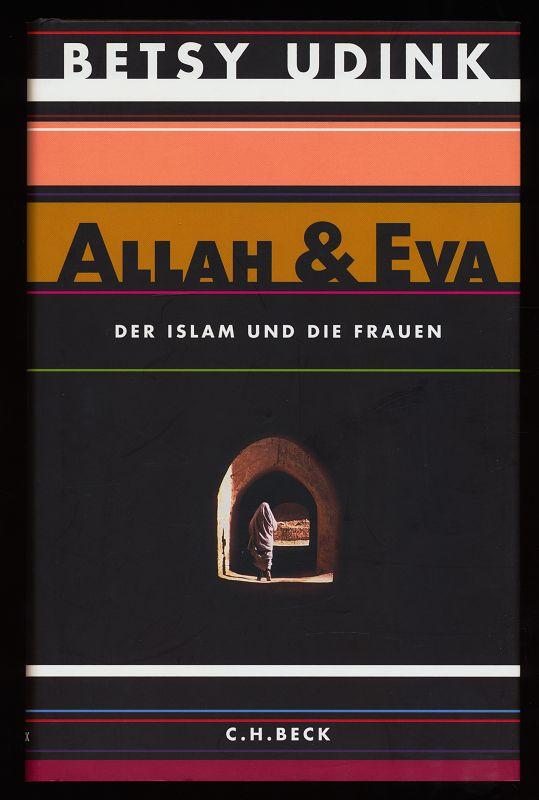 Allah & Eva : Der Islam und die Frauen.