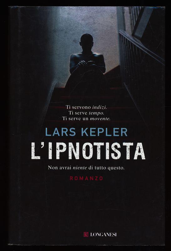 Kepler, Lars: L'ipnotista. Ti servono indizi. Ti serve tempo. Ti serve un movente. Non avrai niente di tutto questo.