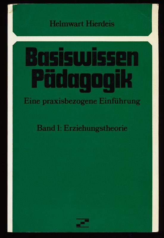 Basiswissen Pädagogik. Eine praxisbezogene Einführung. Band 1 : Erziehungstheorie.