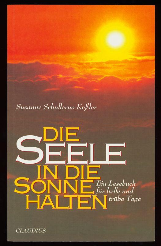 Die Seele in die Sonne halten : Ein Lesebuch für helle und trübe Tage.