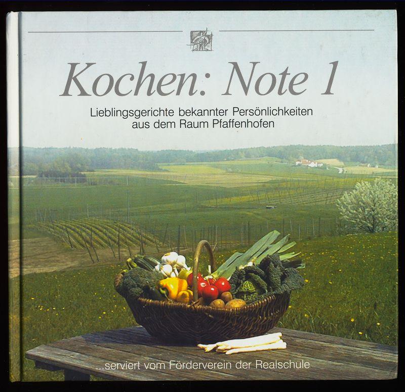 Kochen: Note 1 : Lieblingsgerichte bekannter Persönlichkeiten aus dem Raum Pfaffenhofen ... serviert vom Förderverein der Realschule.