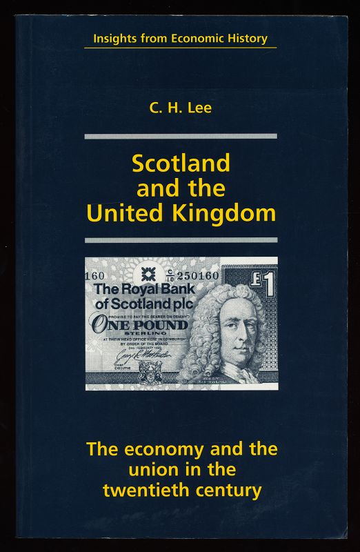 Lee, Clive: Scotland and the United Kingdom : The Economy and the Union in the Twentieth Century (Insights from Economic History)