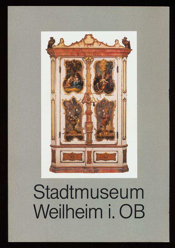 Stadtmuseum Weilheim 1882 - 1982 : Mit Kurzbiographien der Heiligen und Künstler, Verzeichnis der Künstler und Kunsthandwerker 1522 - 1982