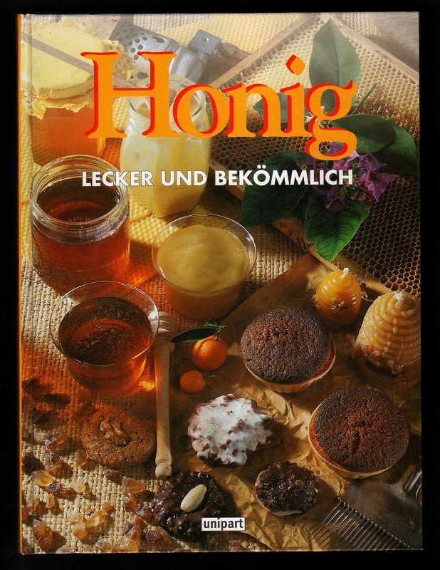 Honig lecker und bekömmlich : Allgemeine Honigkunde. Gesund mit Honig. Honig in der Kosmetik. Kochen mit Honig. Backen mit Honig.