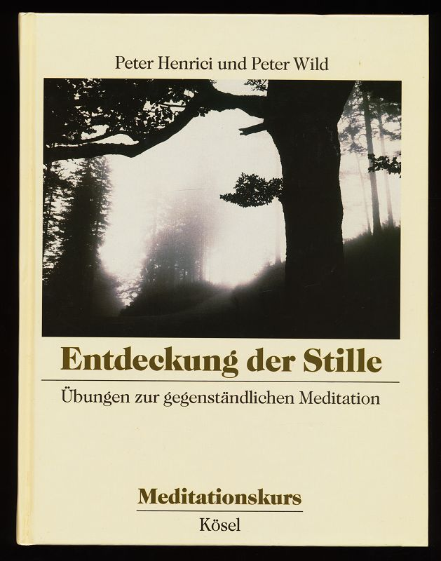 Entdeckung der Stille : Übungen zur gegenständlichen Meditation. Meditationskurs Band 1