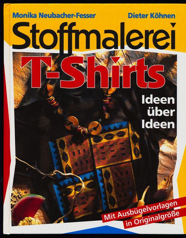 Stoffmalerei T-Shirts : Mit Ausbügelvorlagen in Originalgrösse. Ungekürzte Buchgemeinschafts-Lizenzausg.