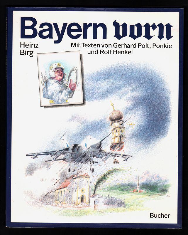 Bayern vorn. Heinz Birg. Mit Texten von Gerhard Polt Ponki und Rolf Henkel.
