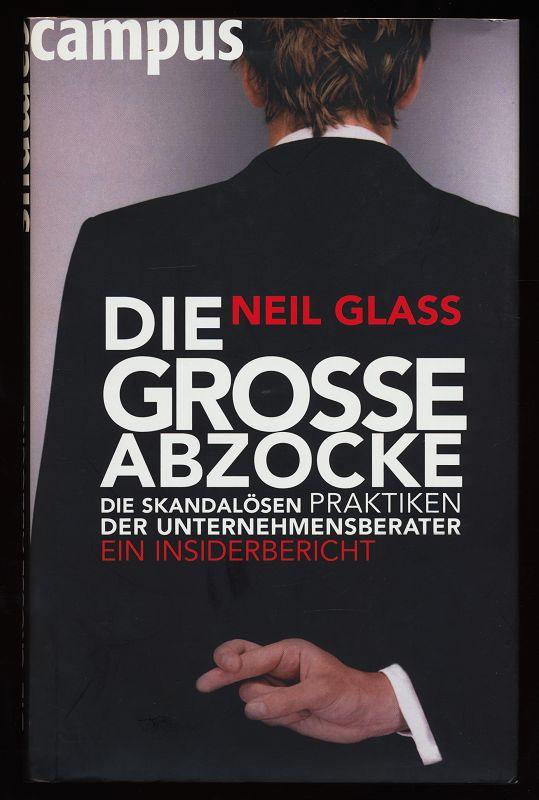 Die große Abzocke : Skandalöse Praktiken der Unternehmensberater. Ein Insiderbericht.