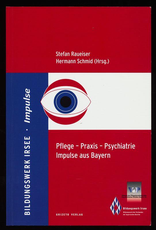 Pflege - Praxis - Psychiatrie : Impulse aus Bayern. Impulse Band 5
