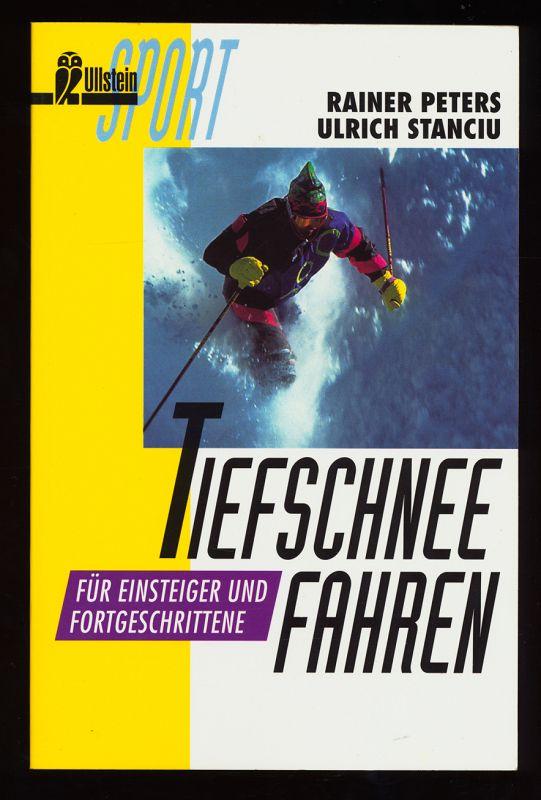 Tiefschneefahren : Für Einsteiger und Fortgeschrittene.  Taschenbuchausg., - Peters, Rainer und Ulrich Stanciu