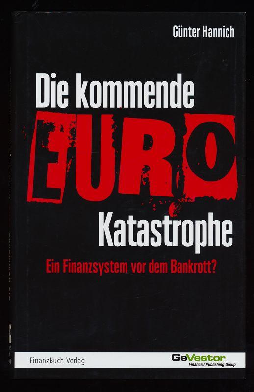 Die kommende Euro-Katastrophe : Ein Finanzsystem vor dem Bankrott? 3. unveränd. Aufl.,