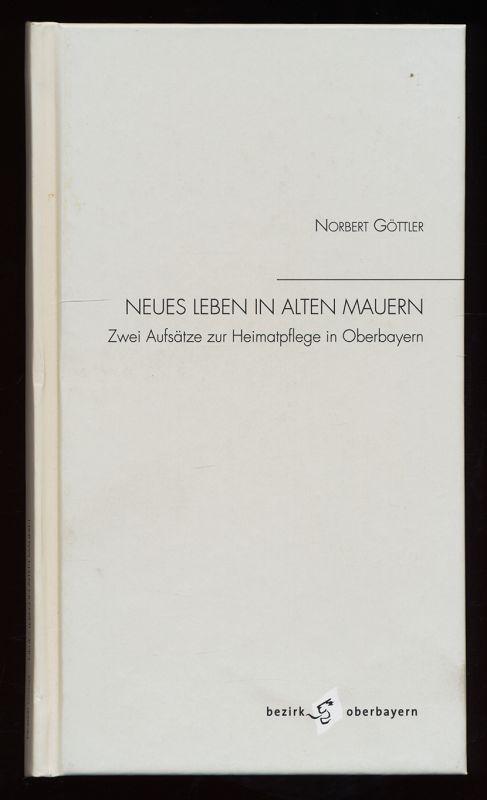 Neues Leben in alten Mauern : Zwei Aufsätze zur Heimatpflege in Oberbayern.