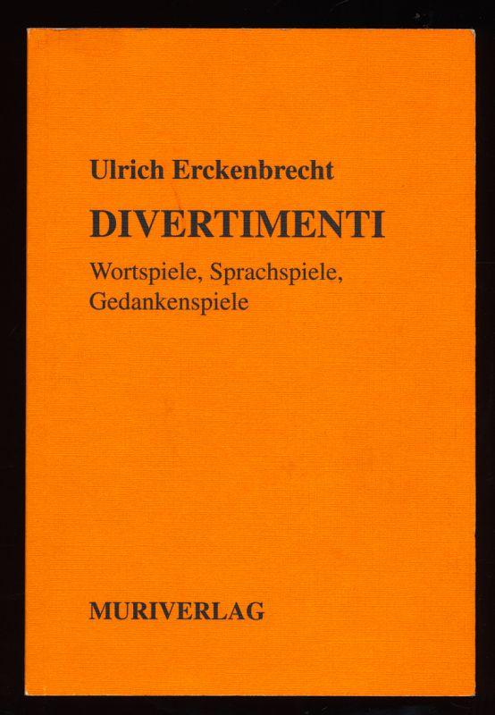 Divertimenti : Wortspiele, Sprachspiele, Gedankenspiele. 1. Aufl.,
