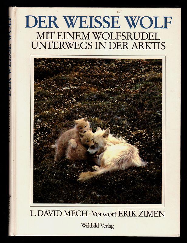 Der weisse Wolf. Mit einem Wolfsrudel unterwegs in der Arktis.