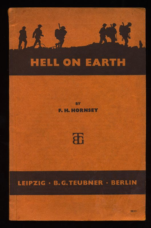 Hornsey, F. Haydn and Hellmuth Steger: Hell on Earth (A personal record of the battle on the Lys, April 1918)