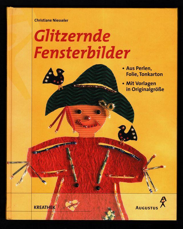 Nießeler, Christiane und Klaus Lipa: Glitzernde Fensterbilder aus Perlen, Folie, Tonkarton : Mit Vorlagen in Originalgröße.