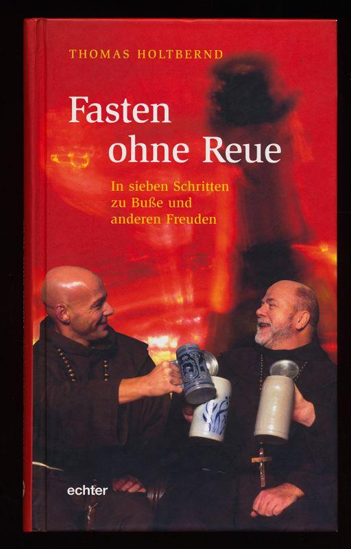 Holtbernd, Thomas: Fasten ohne Reue : In sieben Schritten zu Buße und anderen Freuden.