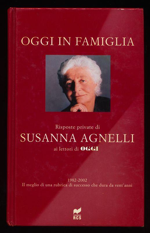 Oggi in famiglia : Risposte private di Susanna Agnelli ai lettori di Oggi : 1982-2002 il meglio di una rubrica di successo che dura da vent