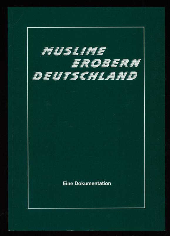 Mertensacker, Adelgunde [Hrsg.]: Muslime erobern Deutschland : Eine Dokumentation. 1. Aufl.,