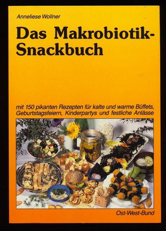 Wollner, Anneliese: Das Makrobiotik-Snackbuch : Mit 150 pikanten Rezepten für kalte und warme Büffets, für festliche Anlässe wie Geburtstagsfeiern, Kinderpartys u.a. 1. Aufl.,