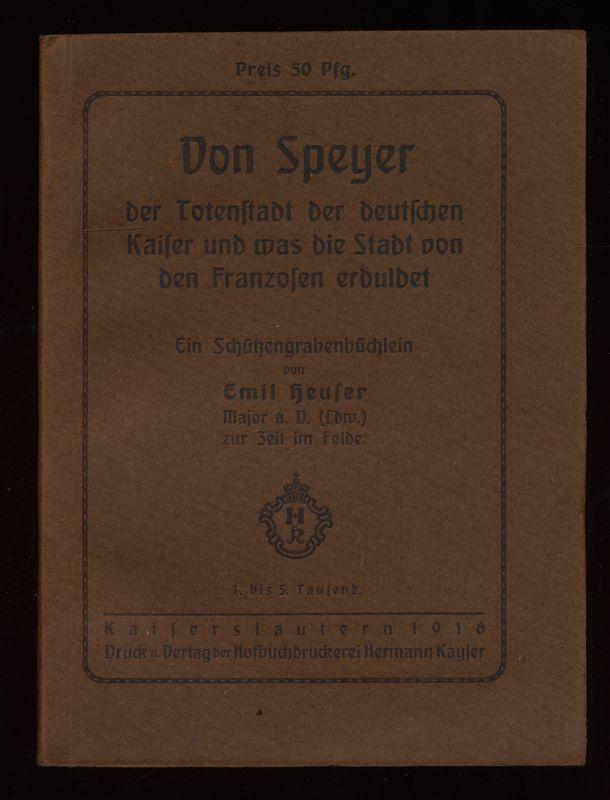 Von Speyer der Totenstadt der deutschen Kaiser und was die Stadt von den Franzosen erduldet : Ein Schützengrabenbüchlein. 1.-5. Tsd.,