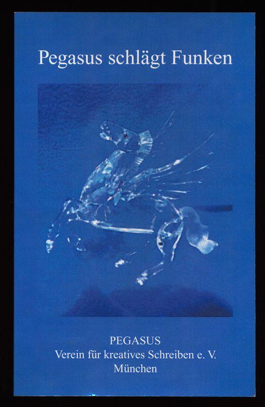 Pegasus-Verein für Kreatives Schreiben (Hrsg.): Pegasus schlägt Funken : Anthologie.