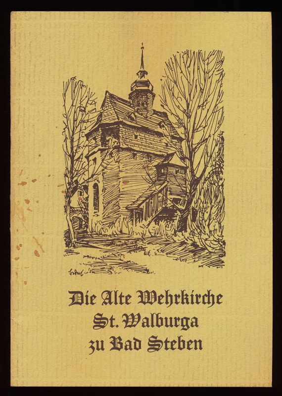 Frotscher, Albert: Die alte Wehrkirche St. Walburga zu Bad Steben : Geschichte und Beschreibung dieser Kirche.