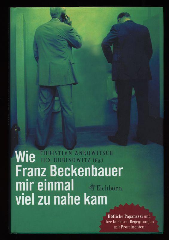 Wie Franz Beckenbauer mir einmal viel zu nahe kam : Höfliche Paparazzi und ihre kuriosen Begegnungen mit Prominenten.