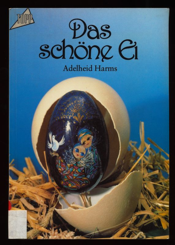 Das schöne Ei. Eine Zierde fürs ganze Jahr. Ein Buch, das Ihre Phantasie zum Selbermachen anregt. 6. Aufl.