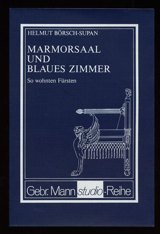 Marmorsaal und blaues Zimmer : So wohnten Fürsten ; [Handbuch zur Ausstellung Innenräume Preuss. Schlösser u. Palais d. 19. Jh. im Schloss Charlottenburg, Berlin, vom 3. 9. - 24. 10. 1976]
